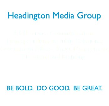 Headington Media Group A full-service Communications Firm specializing in Public Relations, Government Affairs, Image Management, Messaging and Branding. BE BOLD. DO GOOD. BE GREAT.